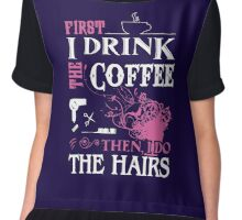 Fisrt i drink the coffee then i do the hairs Chiffon Top