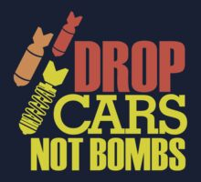 Drop Cars Not Bombs (3) by PlanDesigner