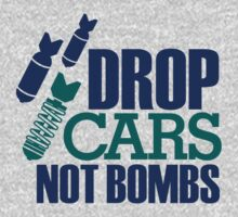 Drop Cars Not Bombs (2) by PlanDesigner
