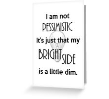 Not Pessimistic Just a Dim Bright Side Greeting Card
