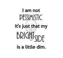 Not Pessimistic Just a Dim Bright Side Photographic Print