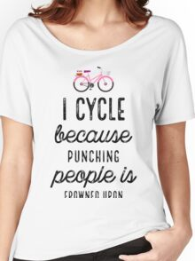 I Cycle Because Punching People Is Frowned Upon Women's Relaxed Fit T-Shirt