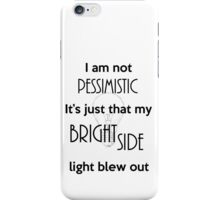 I'm not Pessimistic It's just that my light blew out iPhone Case/Skin