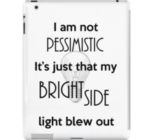 I'm not Pessimistic It's just that my light blew out iPad Case/Skin