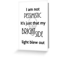 I'm not Pessimistic It's just that my light blew out Greeting Card
