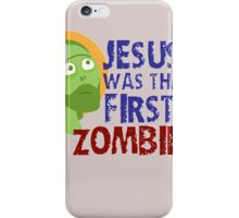 jesus was the first zombie iPhone Case/Skin