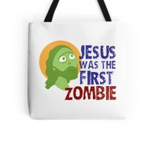 jesus was the first zombie Tote Bag