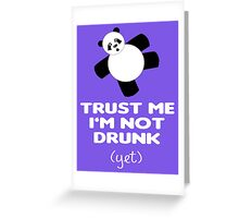 TRUST ME I'M NOT DRUNK (yet) Greeting Card