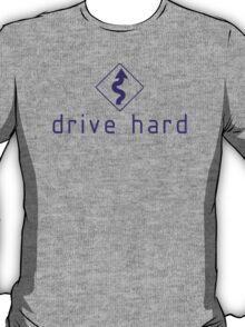 Drive Hard (7) T-Shirt