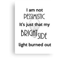 Not a Pessimist, Just a burned out light Canvas Print