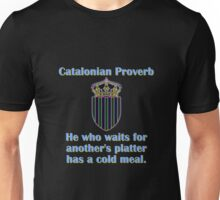 He Who Waits For Anothers Platter - Catalonian Proverb Unisex T-Shirt