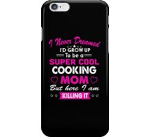 Cool Cooking Mom Shirt iPhone Case/Skin