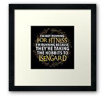 LOTR-I'm Not Running for Fitness... Framed Print