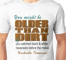 Nashville You May Be Older Than Dirt Unisex T-Shirt