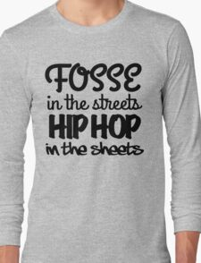 Fosse in the Streets, Hip Hop in the Sheets Long Sleeve T-Shirt