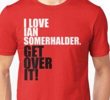 I Love Ian Somerhalder. Get Over It! Unisex T-Shirt