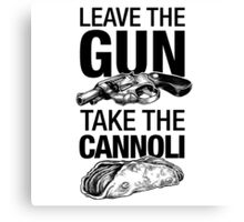 Leave the Gun Take the Cannoli T-shirt Canvas Print