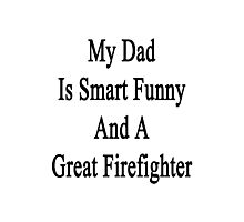 My Dad Is Smart Funny And A Great Firefighter Photographic Print