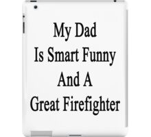 My Dad Is Smart Funny And A Great Firefighter iPad Case/Skin