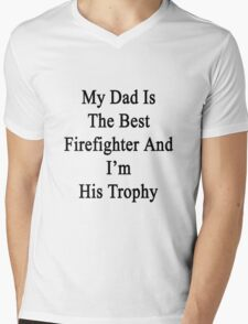 My Dad Is The Best Firefighter And I'm His Trophy  Mens V-Neck T-Shirt
