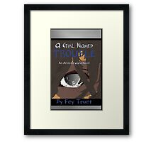 A Girl Named Trouble Framed Print