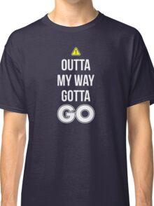 Outta My Way Gotta GO - Cool Gamer T shirt Classic T-Shirt