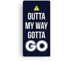 Outta My Way Gotta GO - Cool Gamer T shirt Canvas Print