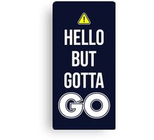 Hello But Gotta GO - Cool Gamer T shirt Canvas Print
