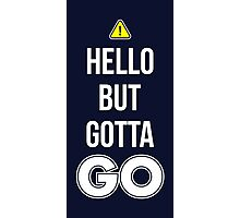 Hello But Gotta GO - Cool Gamer T shirt Photographic Print