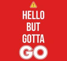 Hello But Gotta GO - Cool Gamer T shirt Kids Tee