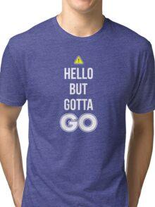 Hello But Gotta GO - Cool Gamer T shirt Tri-blend T-Shirt