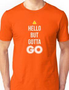 Hello But Gotta GO - Cool Gamer T shirt Unisex T-Shirt