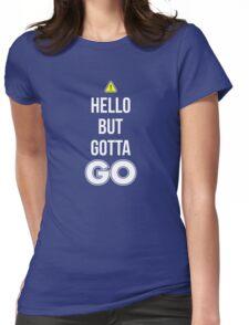 Hello But Gotta GO - Cool Gamer T shirt Womens Fitted T-Shirt