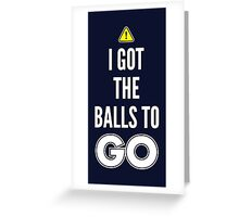 I Got The Balls To GO - Cool Gamer T shirt Greeting Card