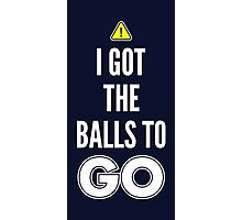 I Got The Balls To GO - Cool Gamer T shirt Photographic Print