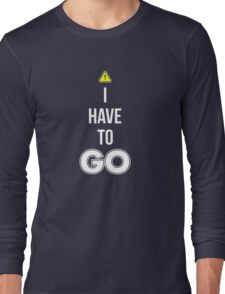 I Have To GO - Cool Gamer T shirt Long Sleeve T-Shirt