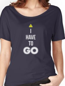 I Have To GO - Cool Gamer T shirt Women's Relaxed Fit T-Shirt
