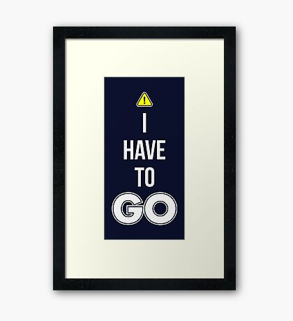 I Have To GO - Cool Gamer T shirt Framed Print