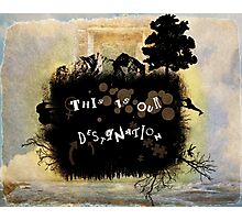 This is Our Destination Photographic Print