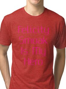 Felicity Smoak Is My Hero - Pink Text Tri-blend T-Shirt