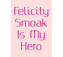Felicity Smoak Is My Hero - Pink Text Photographic Print