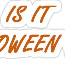 Is It Halloween Yet? Version 2 Sticker