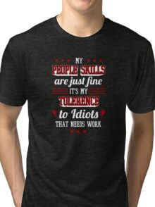 My People Skills Are Fine. It's My Tolerance To Idiots That Needs Work. - Sarcasm T shirt Tri-blend T-Shirt