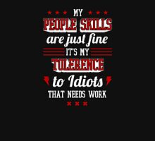 My People Skills Are Fine. It's My Tolerance To Idiots That Needs Work. - Sarcasm T shirt Unisex T-Shirt