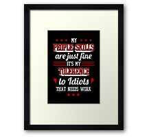 My People Skills Are Fine. It's My Tolerance To Idiots That Needs Work. - Sarcasm T shirt Framed Print
