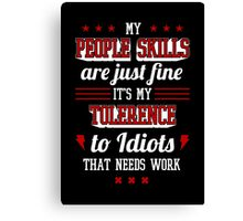 My People Skills Are Fine. It's My Tolerance To Idiots That Needs Work. - Sarcasm T shirt Canvas Print