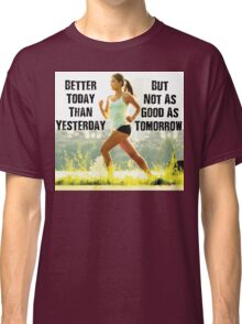 Better Today Than Yesterday Classic T-Shirt