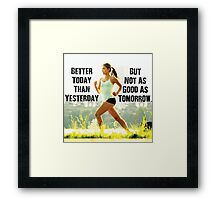 Better Today Than Yesterday Framed Print