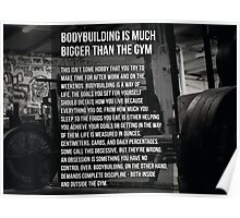 Bodybuilding Is Much Bigger Than The Gym Poster