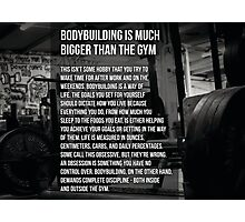 Bodybuilding Is Much Bigger Than The Gym Photographic Print